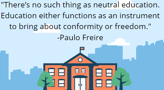 """image of a schoolhouse against a cityscape with the Paulo Freire quote """"there is no such thing as neutral education. Education either functions as an instrument to bring about conformity or freedom"""" above."""